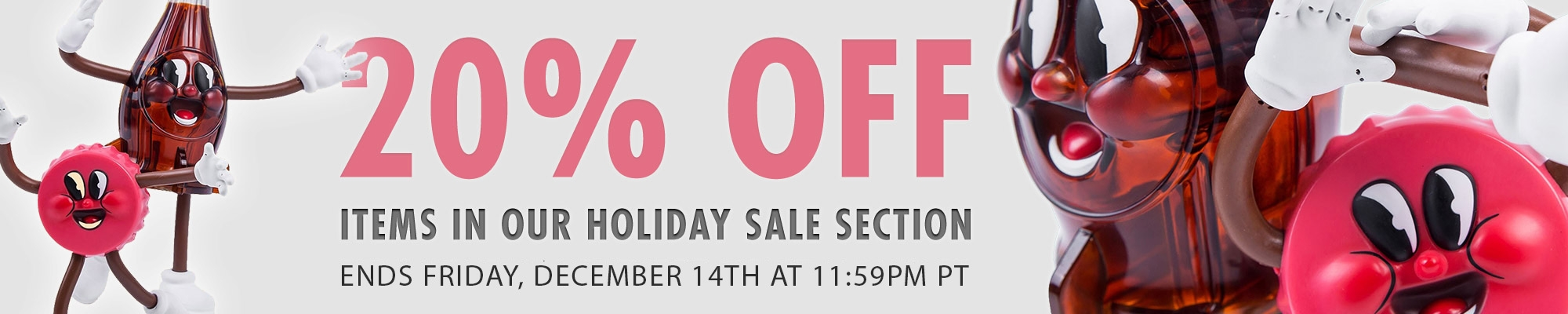 Get 20% Off Items in our Holiday Sale Section! Ends Friday, December 14th at 11:59PM PT